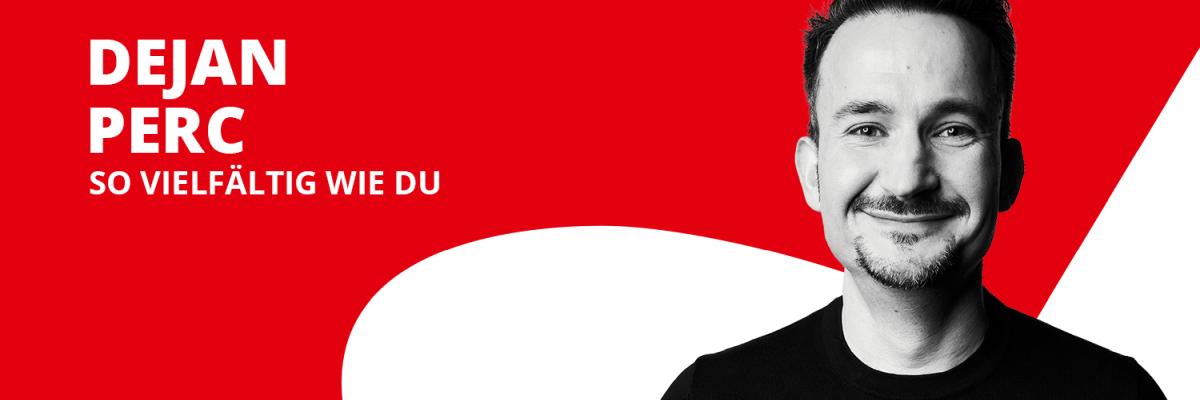 """Das Bild zeigt Dejan Perc mit seinem Slogan """"So vielfältig wie du"""""""